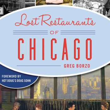"Remembrance of Restaurants Past, or You Can't Go Eat There Again: ""Lost Restaurants of Chicago,"" a new book by Greg Borzo"